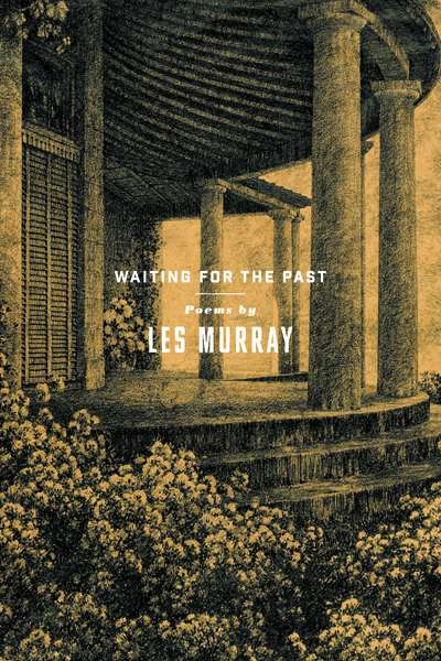 Stephen Edgar reviews 'Waiting for the Past' by Les Murray