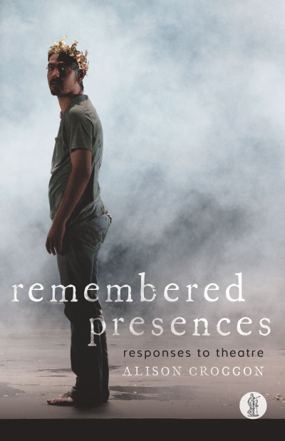 Ben Brooker reviews 'Remembered Presences: Responses to theatre' by Alison Croggon