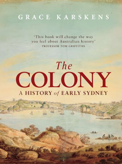 John Hirst reviews 'The Colony: A history of early Sydney' by Grace Karskens
