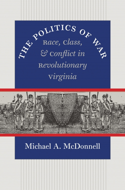 Donna Merwick reviews 'The Politics of War: Race, class, and conflict in revolutionary Virginia' by Michael A. McDonnell