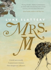 Gillian Dooley reviews 'Mrs M: An imagined history' by Luke Slattery