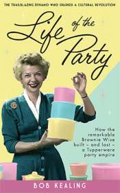 Rachel Fuller reviews 'Life of the Party: How the remarkable Brownie Wise built and lost a Tupperware Party empire' by Bob Kealing