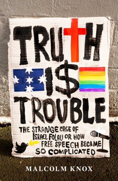 Andrew West reviews 'Truth Is Trouble: The strange case of Israel Folau or how free speech became so complicated' by Malcolm Knox