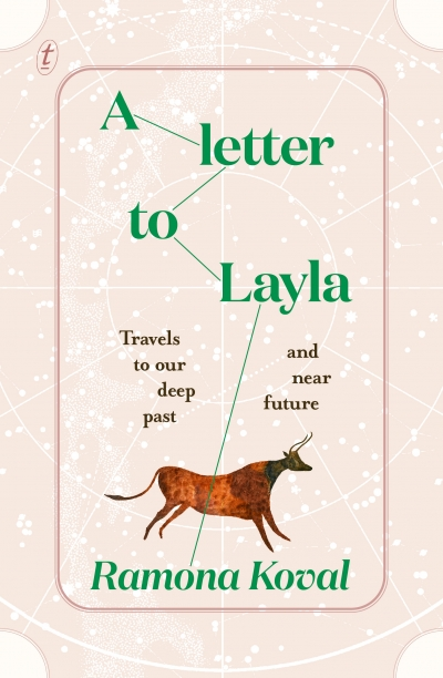 Danielle Clode reviews 'A Letter to Layla: Travels to our deep past and near future' by Ramona Koval