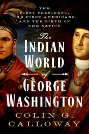 Joshua Specht reviews 'The Indian World of George Washington: The first president, the first Americans, and the birth of the nation' by Colin G. Calloway