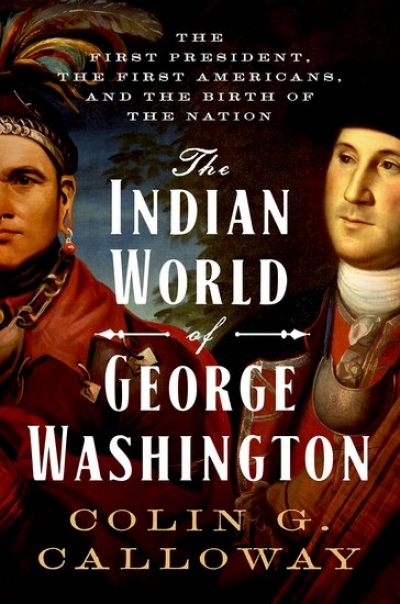 Josh Specht reviews 'The Indian World of George Washington: The first president, the first Americans, and the birth of the nation' by Colin G. Calloway