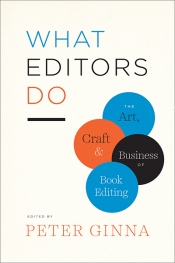 Richard Walsh reviews 'What Editors Do: The art, craft, and business of book editing' edited by Peter Ginna