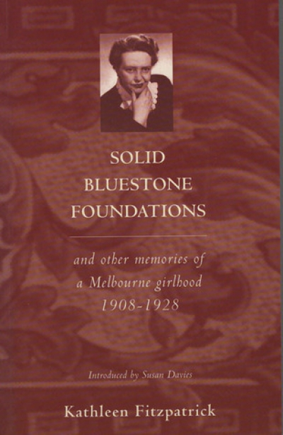 L.L. Robson reviews 'Solid Bluestone Foundations and Other Memories of a Melbourne Girlhood, 1908-1928' by Kathleen Fitzpatrick
