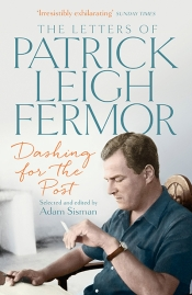 Ian Britain reviews 'Dashing for the Post: The letters of Patrick Leigh Fermor' edited by Adam Sisman
