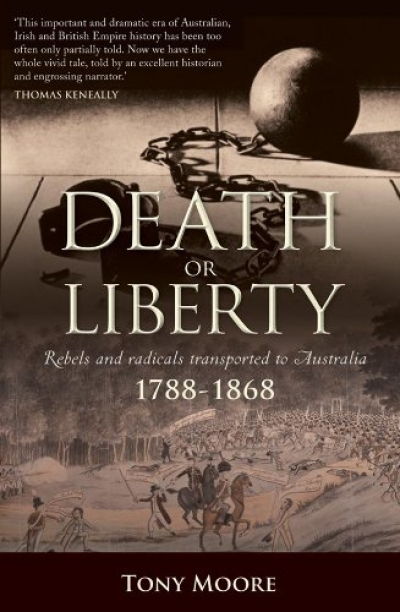 Peter Stanley reviews 'Death or Liberty: Rebels and radicals transported to Australia 1788–1868' by Tony Moore