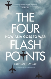 Daniel Flitton reviews 'The Four Flashpoints: How Asia goes to war' by Brendan Taylor