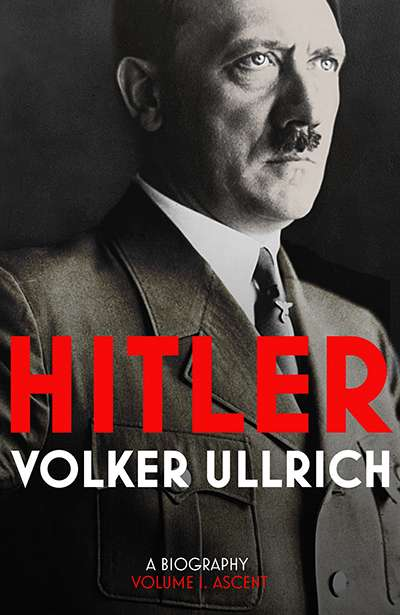 Miriam Cosic reviews 'Hitler: A biography, volume I: Ascent, 1889–1939' by Volker Ullrich and translated by Jefferson Chase