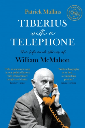 James Walter reviews 'Tiberius with a Telephone: The life and stories of William McMahon' by Patrick Mullins