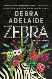David Haworth reviews 'Zebra & other Stories' by Debra Adelaide