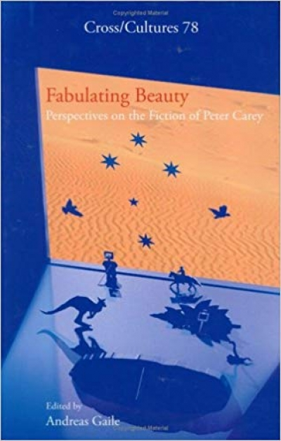 Elizabeth Webby reviews 'Fabulating Beauty: Perspectives on the fiction of Peter Carey' edited by Andreas Gaile