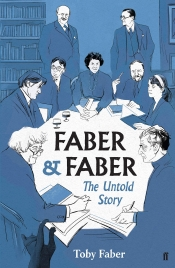 Jacqueline Kent reviews 'Faber & Faber: The untold history of a great publishing house' by Toby Faber