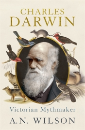 Danielle Clode reviews 'Charles Darwin: Victorian Mythmaker' by A.N. Wilson