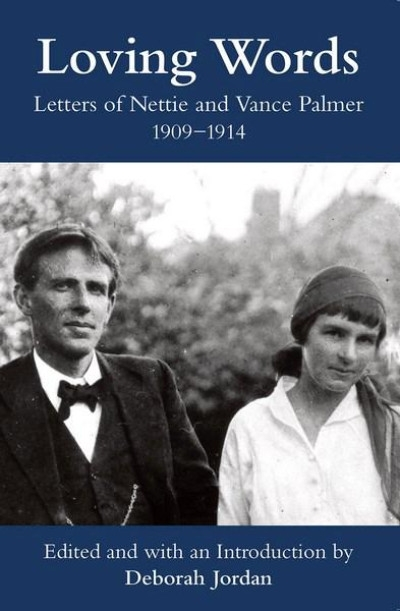 Brenda Niall reviews 'Loving Words: Love letters of Nettie and Vance Palmer 1909–1914' by Deborah Jordan