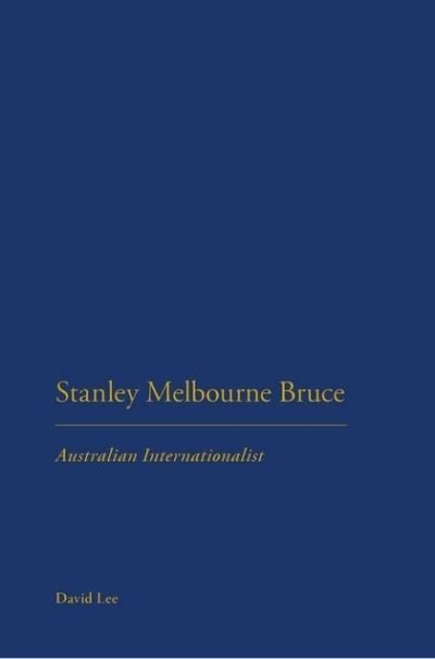 Peter Edwards reviews 'Stanley Melbourne Bruce: Australian internationalist' by David Lee