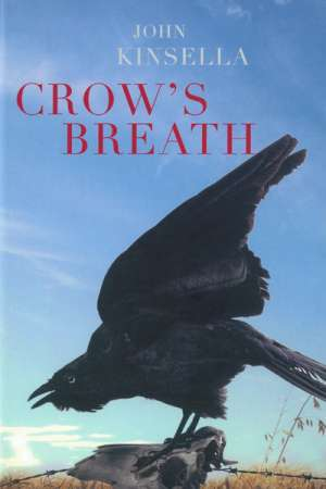 Francesca Sasnaitis reviews 'Crow's Breath' by John Kinsella