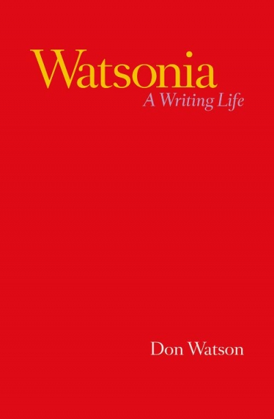 Frank Bongiorno reviews 'Watsonia: A writing life' by Don Watson