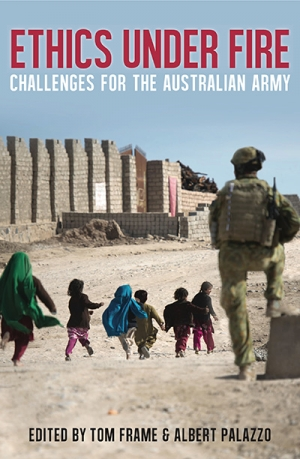 Deborah Zion reviews 'Ethics Under Fire: Challenges for the Australian army' edited by Tom Frame and Albert Palazzo