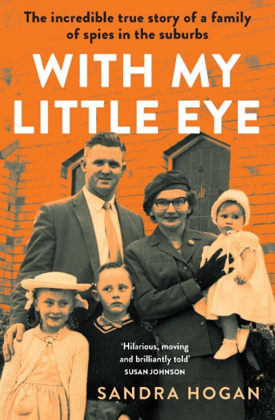 Jane Sullivan reviews 'With My Little Eye: The incredible true story of a family of spies in the suburbs' by Sandra Hogan