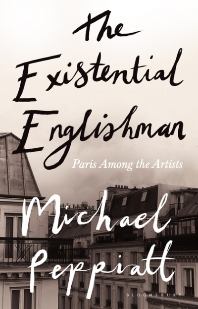 Gemma Betros reviews 'The Existential Englishman: Paris among the artists' by Michael Peppiatt