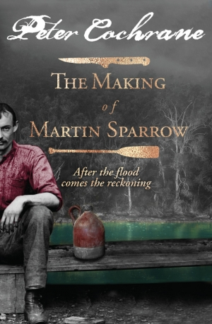 David Whish-Wilson reviews 'The Making of Martin Sparrow: After the flood comes the reckoning' by Peter Cochrane