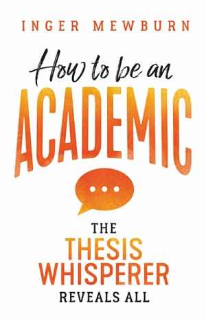 Kirk Graham reviews 'How To Be An Academic: The thesis whisperer reveals all' by Inger Mewburn
