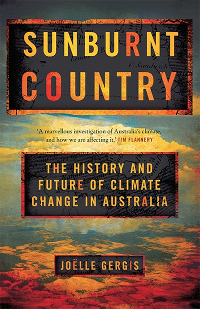 Lauren Rickards reviews 'Sunburnt Country: The history and future of climate change in Australia' by Joëlle Gergis