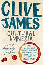 Morag Fraser reviews 'Cultural Amnesia: Notes in the margin of my time' by Clive James