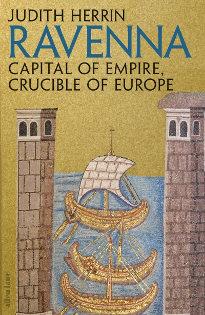 Michael Champion reviews 'Ravenna: Capital of empire, crucible of Europe' by Judith Herrin