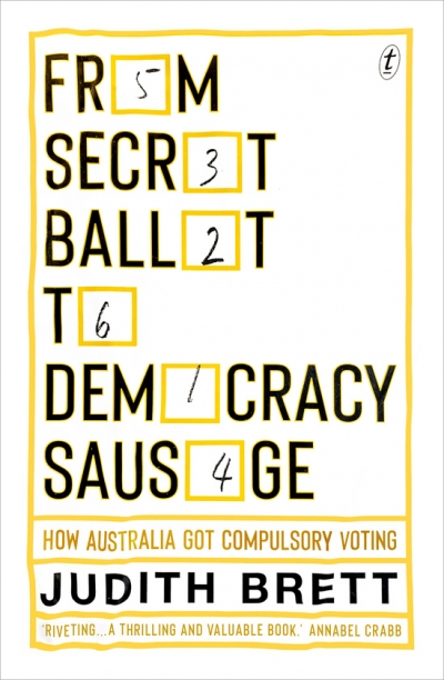 Frank Bongiorno reviews 'From Secret Ballot to Democracy Sausage: How Australia got compulsory voting' by Judith Brett