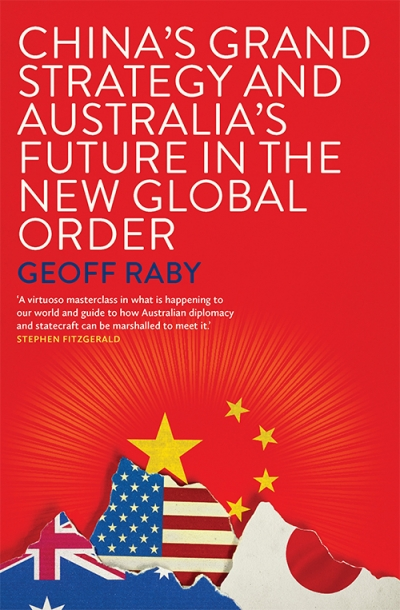 Hugh White reviews 'China's Grand Strategy and Australia's Future in the New Global Order' by Geoff Raby