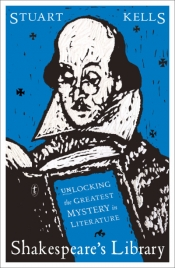 David McInnis reviews 'Shakespeare's Library: Unlocking the Greatest Mystery in Literature' by Stuart Kells