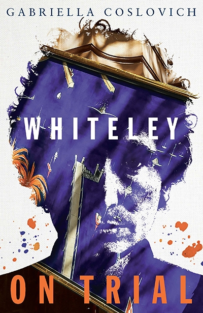 Johanna Leggatt reviews 'Whiteley on Trial' by Gabriella Coslovich