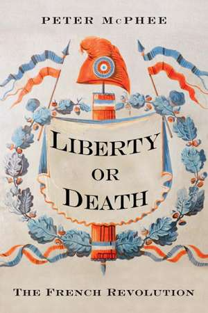Robert Aldrich reviews 'Liberty or Death: The French Revolution' by Peter McPhee