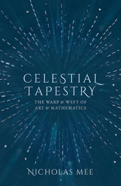 Robyn Arianrhod reviews 'Celestial Tapestry: The warp and weft of art and mathematics' by Nicholas Mee