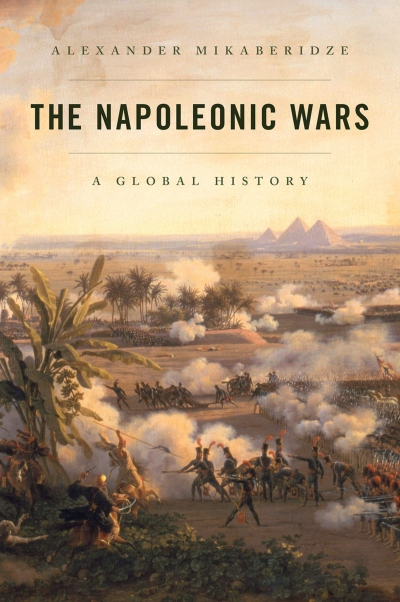 Peter McPhee reviews 'The Napoleonic Wars: A global history' by Alexander Mikaberidze