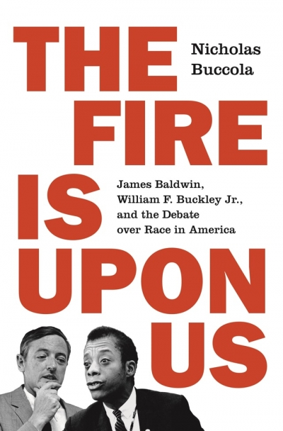 Samuel Watts reviews 'The Fire Is Upon Us: James Baldwin, William F. Buckley Jr., and the debate over race in America' by Nicholas Buccola