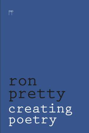 Judith Beveridge reviews 'Creating Poetry' by Ron Pretty
