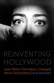 Desley Deacon reviews 'Reinventing Hollywood: How 1940s filmmakers changed movie storytelling' by David Bordwell