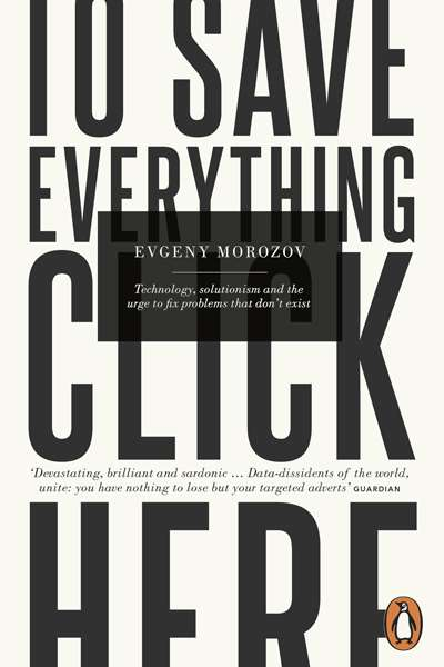Simon Tormey reviews 'To Save Everything, Click Here' by Evgeny Morozov