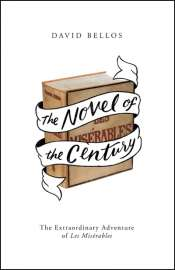 Paul Kildea reviews 'The Novel of the Century: The extraordinary adventure of Les Misérables' by David Bellos
