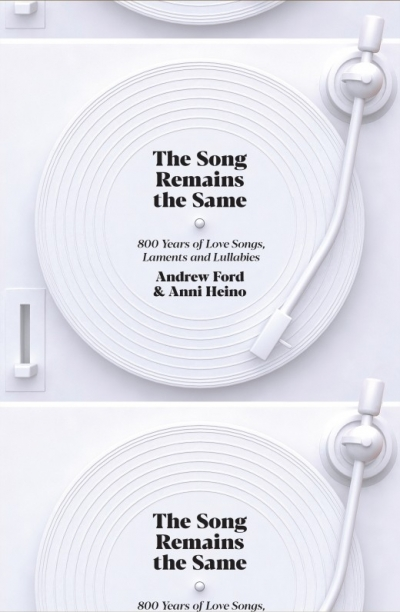 David McCooey reviews 'The Song Remains the Same: 800 years of love songs, laments and lullabies' by Andrew Ford and Anni Heino