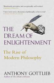Tim Smartt reviews 'The Dream of Enlightenment: The rise of modern philosophy' by Anthony Gottlieb