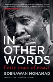 Satendra Nandan reviews 'In other words: Forty years of essays' by Goenawan Mohamad, translated by Jennifer Lindsay