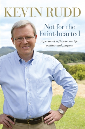 Neal Blewett reviews 'Not for the Faint-hearted: A personal reflection on life, politics and purpose' by Kevin Rudd