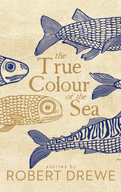 Anthony Lynch reviews 'The True Colour of the Sea' by Robert Drewe